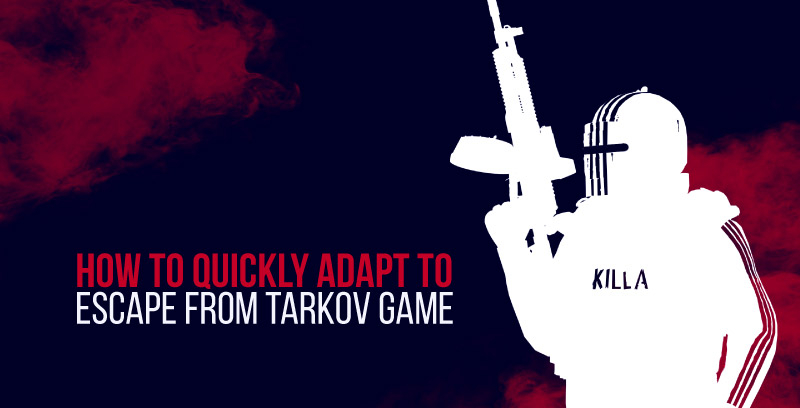How to quickly adapt to the Escape from Tarkov game